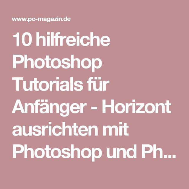 10 hilfreiche Photoshop Tutorials für Anfänger - Horizont ausrichten mit Photoshop und Photoshop Elements - PC Magazin