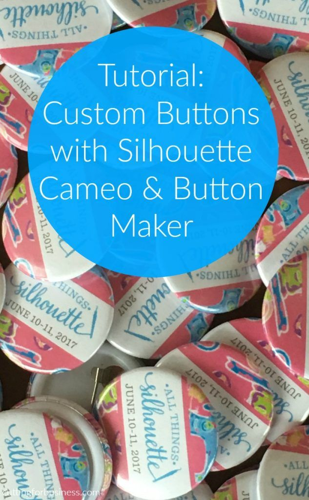 Tutorial: Custom Buttons with Silhouette Cameo and Button Maker - by cuttingforbusiness.com