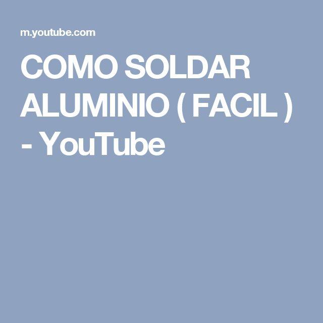 COMO SOLDAR ALUMINIO ( FACIL ) - YouTube