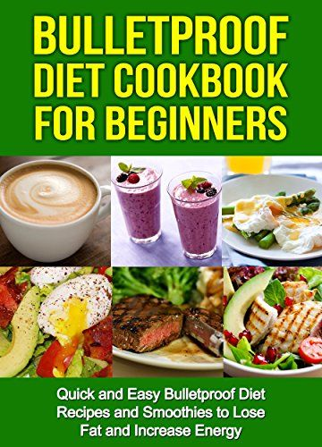Bulletproof Diet Cookbook For Beginners: Quick and Easy Recipes and Smoothies to Lose Fat and Increase Energy (Lose Up To A Pound A Day, Reclaim Energy and Focus, End Food Cravings) - http://www.darrenblogs.com/2016/09/bulletproof-diet-cookbook-for-beginners-quick-and-easy-recipes-and-smoothies-to-lose-fat-and-increase-energy-lose-up-to-a-pound-a-day-reclaim-energy-and-focus-end-food-cravings/