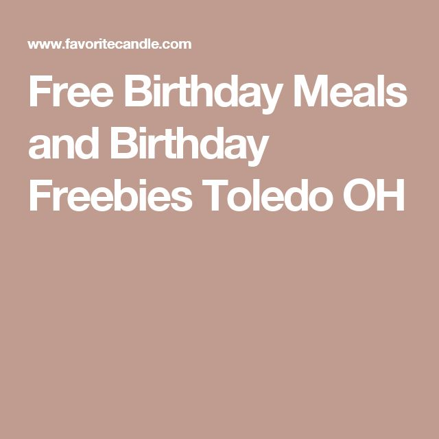 Free Birthday Meals and Birthday Freebies Toledo OH