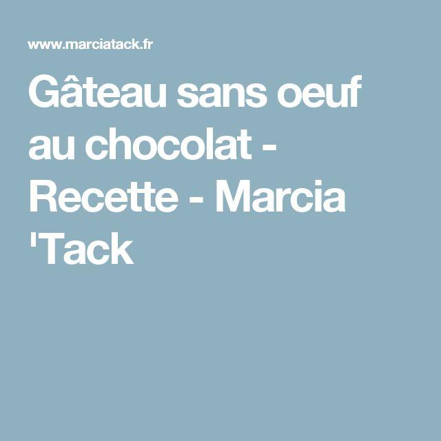 Gâteau sans oeuf au chocolat - Recette - Marcia 'Tack