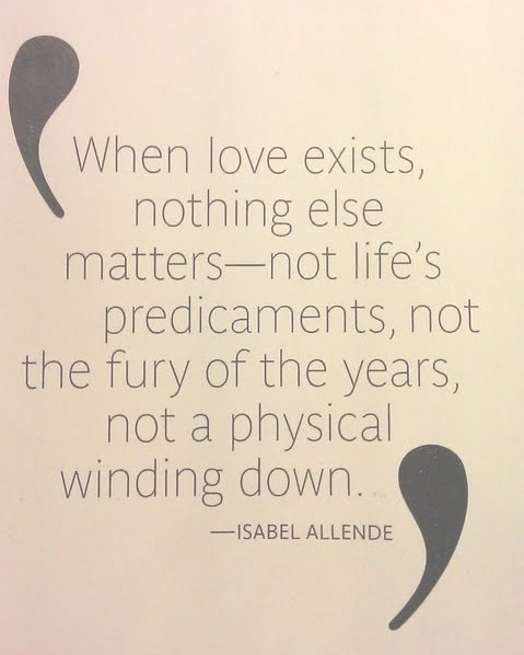 """""""When love exists...."""" ~ Isabel Allende"""