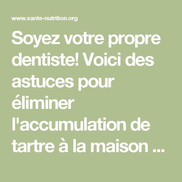Soyez votre propre dentiste! Voici des astuces pour éliminer l'accumulation de tartre à la maison - Santé Nutrition