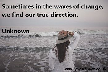 Sometimes in the waves of change we find our true direction.  Unknown