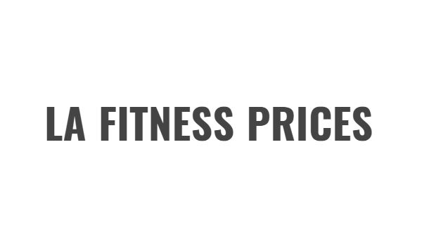 LA FITNESS PRICES - Fitness Membership Prices
