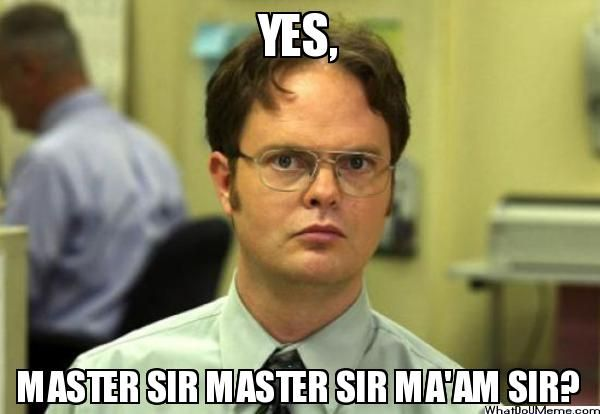 yes ma'am and sir | YES, MASTER SIR MASTER SIR MA'AM SIR? - Dwight Schrute | What Do U ...