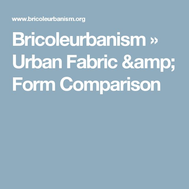 Bricoleurbanism » Urban Fabric & Form Comparison