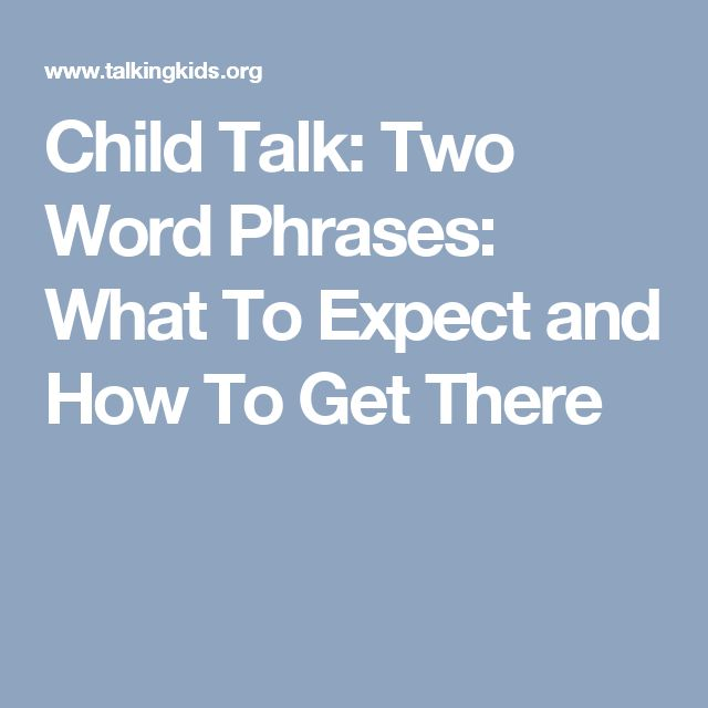 Child Talk: Two Word Phrases: What To Expect and How To Get There