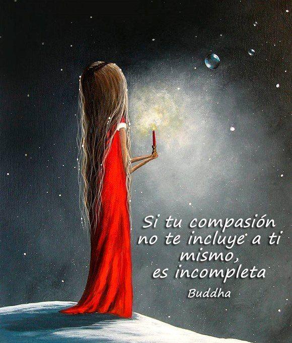 Si tu compasión no te incluye a ti mismo, es incompleta *