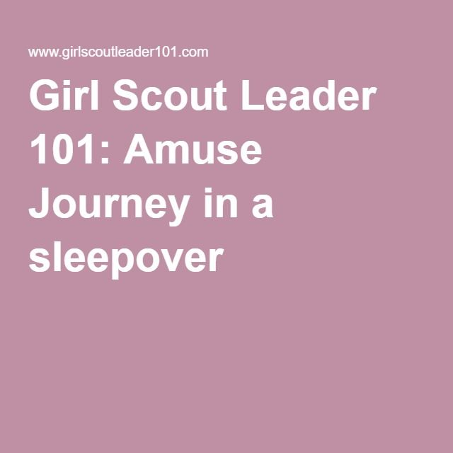 Girl Scout Leader 101: Amuse Journey in a sleepover