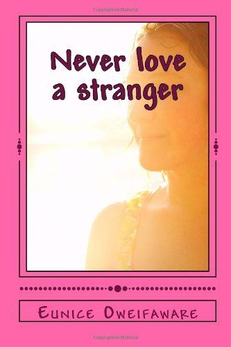 Never love a stranger by Eunice Oweifaware, http://www.amazon.co.uk/dp/1491266902/ref=cm_sw_r_pi_dp_D6nbsb1MX0758
