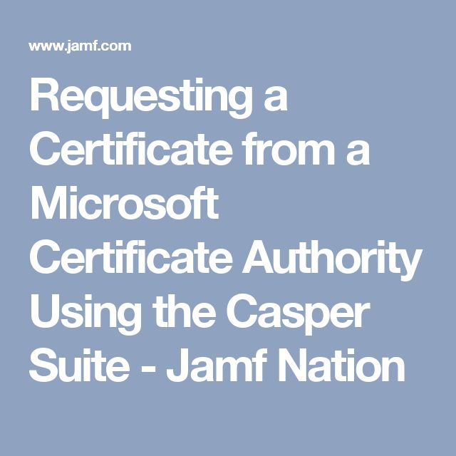 Requesting a Certificate from a Microsoft Certificate Authority Using the Casper Suite - Jamf Nation