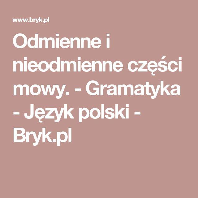 Odmienne i nieodmienne części mowy. - Gramatyka - Język polski - Bryk.pl
