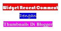 Widget Recent Comment Dengan Thumbnails Di Blogger
