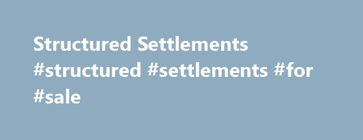Structured Settlements #structured #settlements #for #sale http://oklahoma-city.remmont.com/structured-settlements-structured-settlements-for-sale/  Structured Settlements Chances are your clients are dissatisfied with low-rate fixed annuities and dislike the fees and equity risk of variable annuities. It s possible, however, to earn yields upwards of 6 percent on secondary market annuities issued by top-rated carriers such as Allstate, MassMutual, Prudential, AIG, John Hancock, MetLife…
