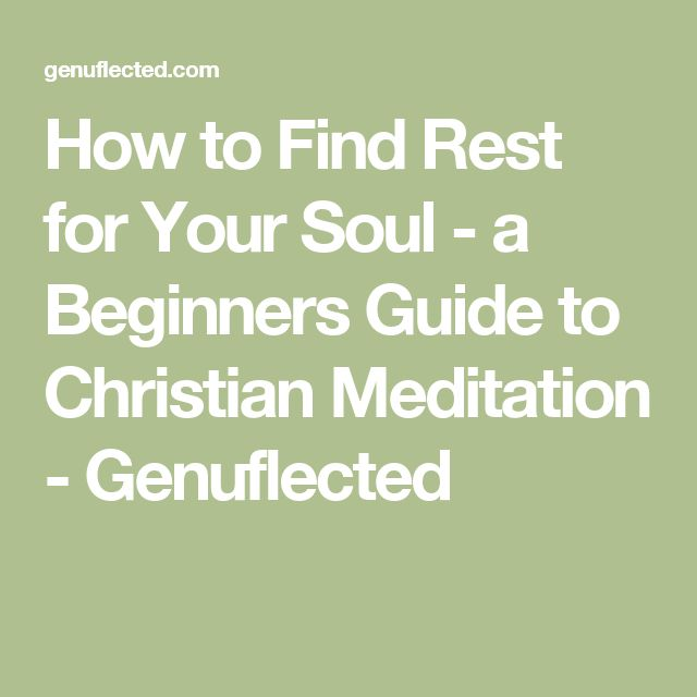 How to Find Rest for Your Soul - a Beginners Guide to Christian Meditation - Genuflected