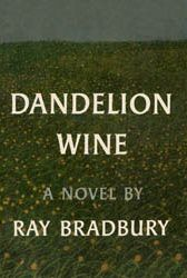Dandelion Wine by Ray Bradbury is probably my favorite book of all time.  That and Illusions by Richard Bach