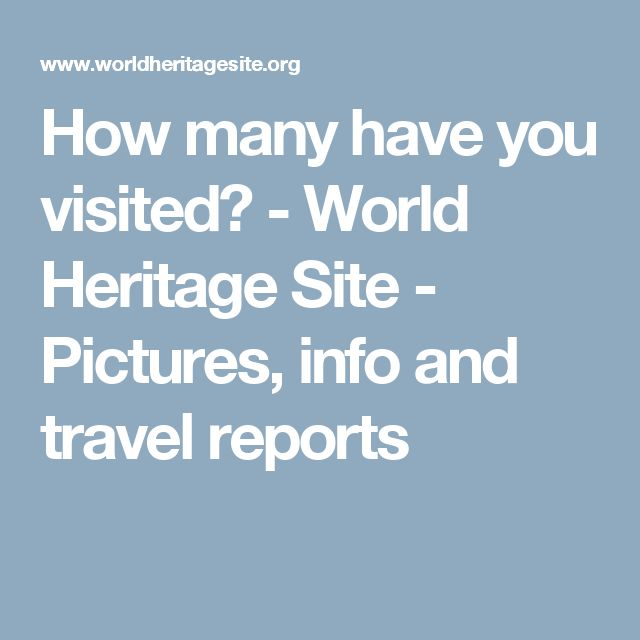 How many have you visited? - World Heritage Site - Pictures, info and travel reports