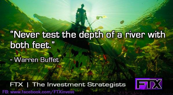 Never test the depth of the water with both feet.  -Warren Buffet