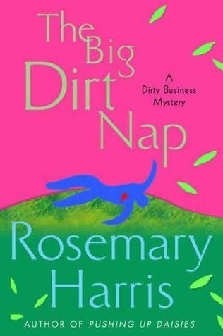 The Big Dirt Nap (2009) (The second book in the Dirty Business Mystery series) A novel by Rosemary Harris