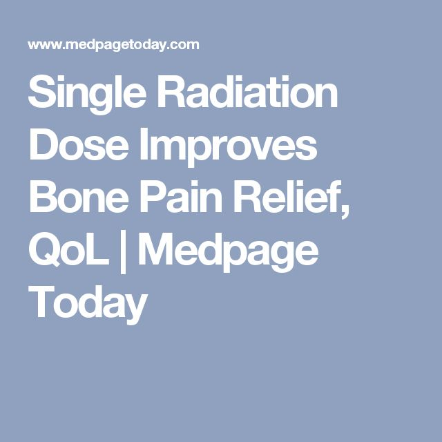 Single Radiation Dose Improves Bone Pain Relief, QoL | Medpage Today