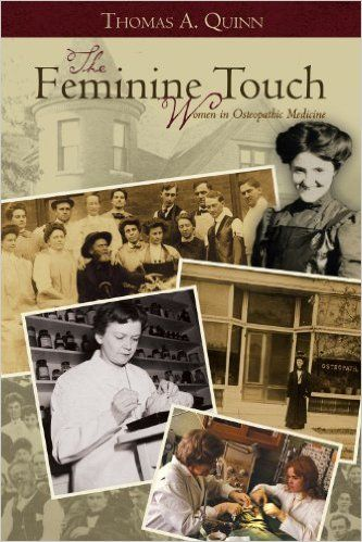 Quinn TA. The femine touch: women in osteopathic medicine. Kirksville: Truman State University Press; 2011.