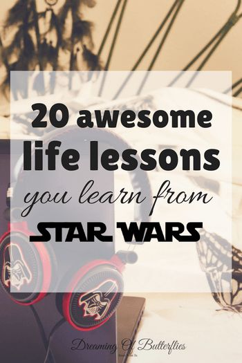 20 awesome life lessons you learn from Star Wars ~ Page 3 of 3 ~ Dreaming of butterflies