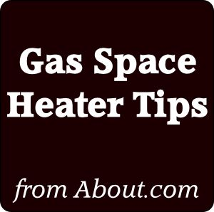Helpful Gas Space Heater Tips - from About.com