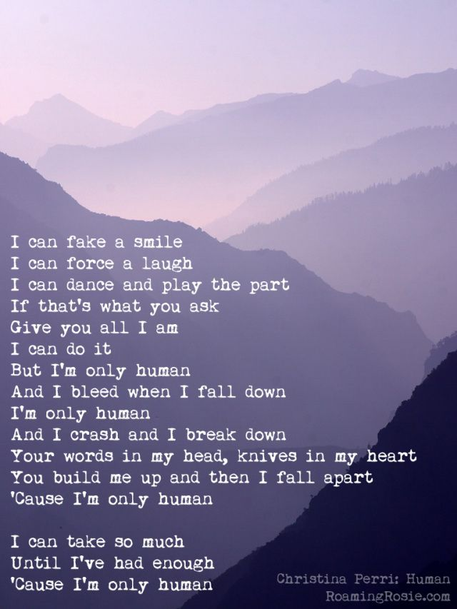 """Human"" by Christina Perri   Friends, Family, Strangers have the ability to hurt us every day.  After all we're Only Human!"