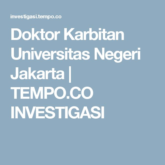 Doktor Karbitan Universitas Negeri Jakarta    | TEMPO.CO INVESTIGASI