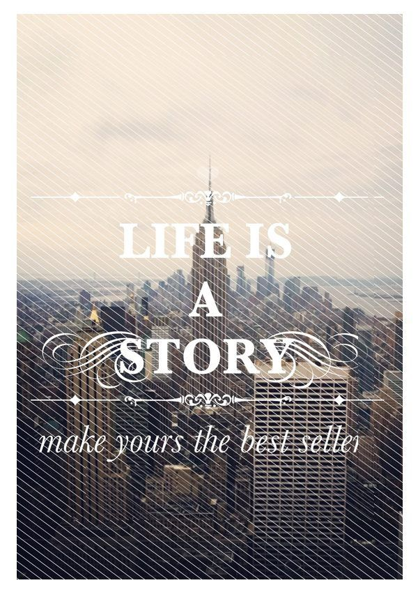 If your life were a story, would you want to read it?