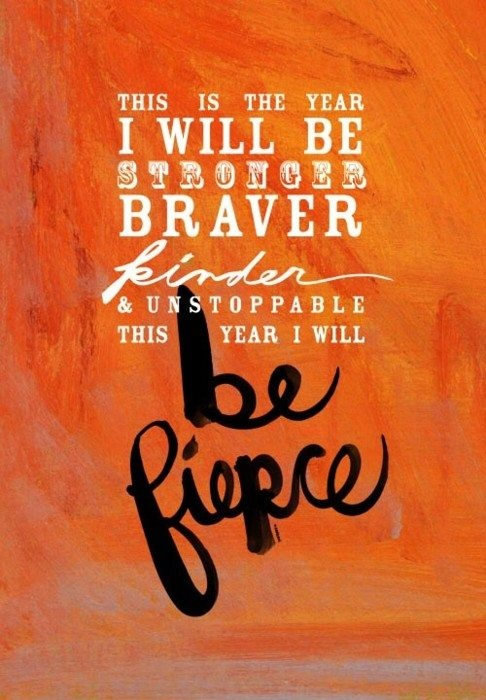 I will be stronger, braver, kinder, & unstoppable this year