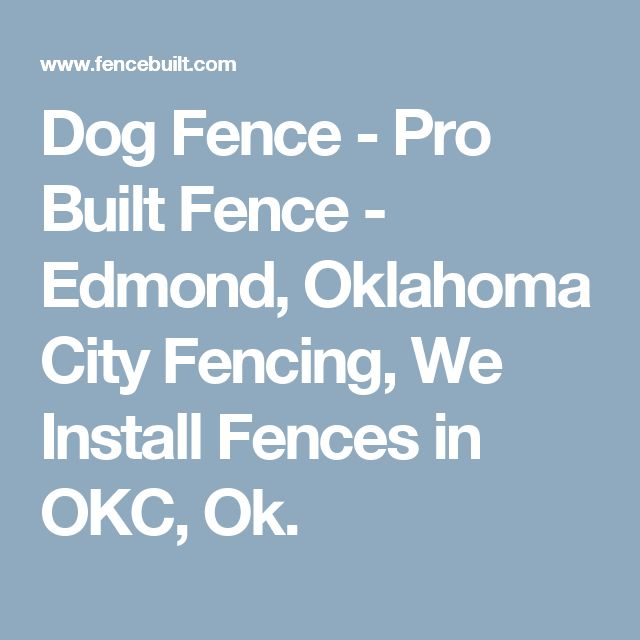 Dog Fence - Pro Built Fence - Edmond, Oklahoma City Fencing, We Install Fences in OKC, Ok.