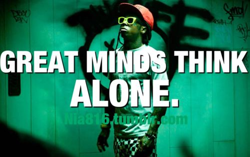 lil wayne, quotes, sayings, great minds think alone  #Quotes  Top 25 must read Lil Wayne Quotes
