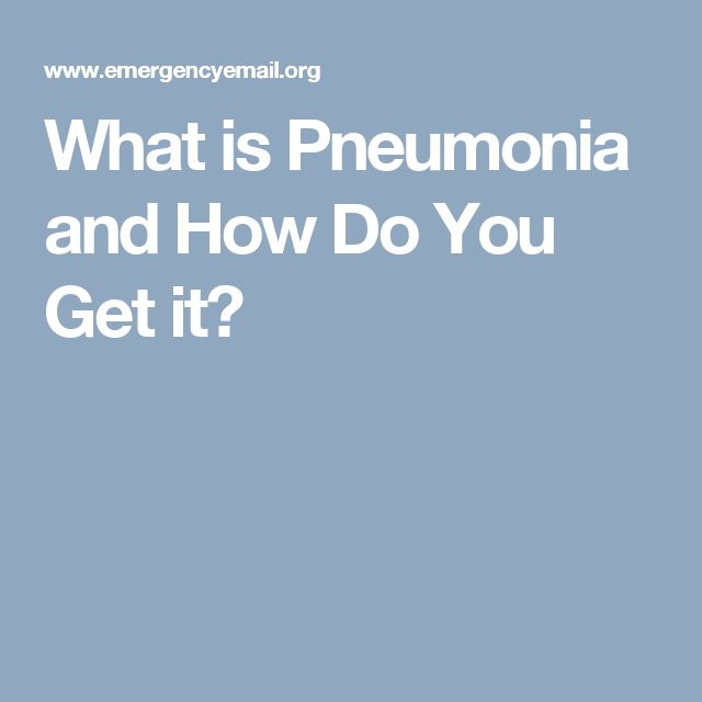 What is Pneumonia and How Do You Get it?