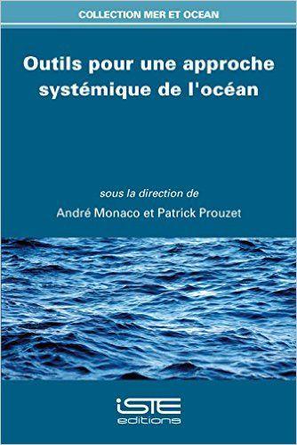 Outils pour une approche systémique de l'océan - André Monaco, Patrick Prouzet