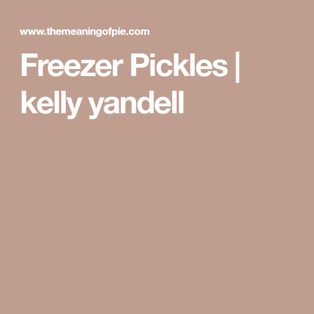 Freezer Pickles | kelly yandell