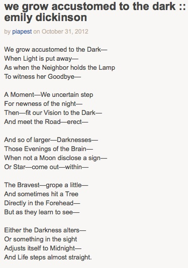 the themes of darkness in the poems we grow accustomed to the dark by emily dickinson and acquainted Also through darkness we understand and appreciate the light and truth much more we grow accustomed to the dark it has a depressing sound to it, as if all we can.
