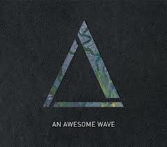 Alt J's new album - An Awesome Wave. Currently my favorite album. SO good.