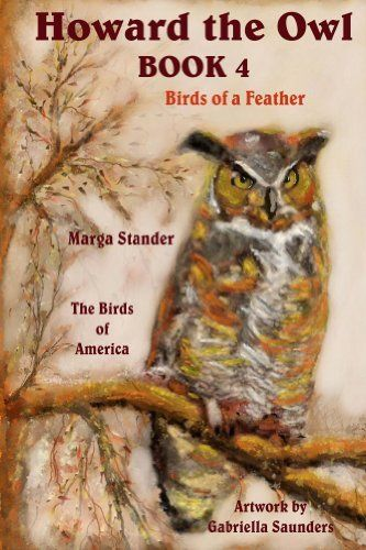 Birds of A Feather: Book 4 (Howard the Owl) by Marga Stander, http://www.amazon.com/dp/B00F633NC8/ref=cm_sw_r_pi_dp_vIqQtb1JRBN32