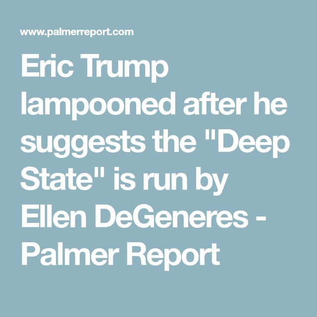 """Eric Trump lampooned after he suggests the """"Deep State"""" is run by Ellen DeGeneres - Palmer Report"""