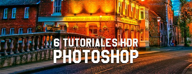 6 tutoriales para crear tonos HDR con Photoshop