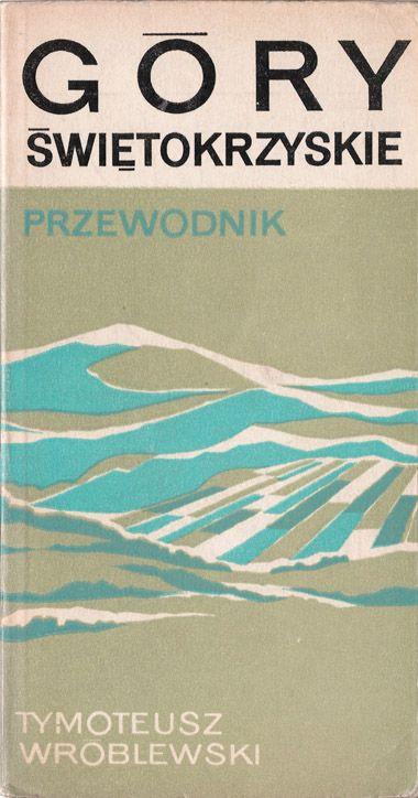 Tymoteusz Wróblewski, Góry Świętokrzyskie, Wydawnictwo Sport i Turystyka, Warszawa, 1977 r. projekt okładki: Władysław Janiszewski
