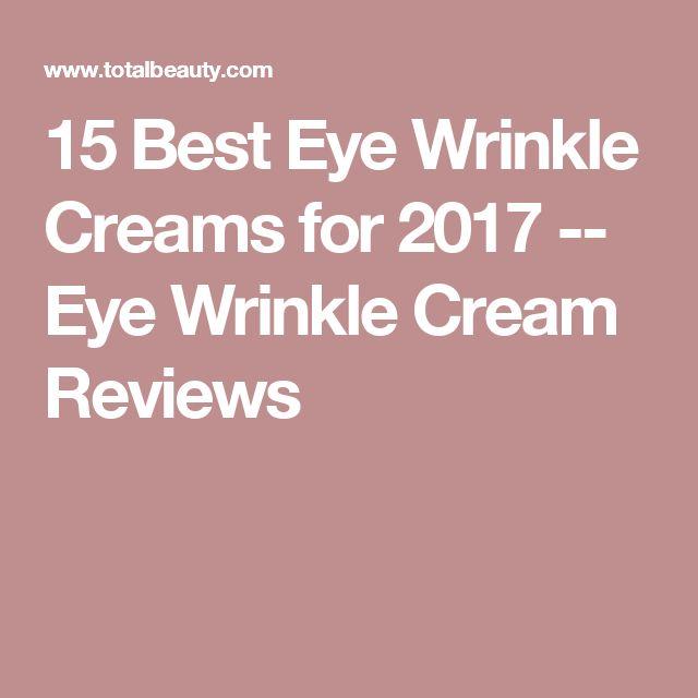 15 Best Eye Wrinkle Creams for 2017 -- Eye Wrinkle Cream Reviews