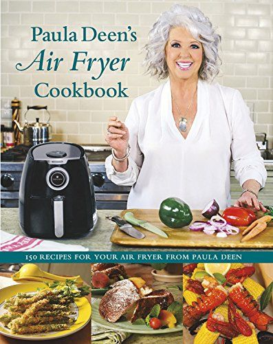 Paula Deen's Air Fryer Cookbook