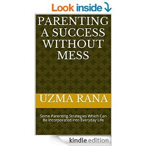 Amazon.com: Parenting A Success Without Mess: Some Parenting Strategies Which Can Be Incorporated into Everyday Life eBook: Uzma Rana: Kindle Store