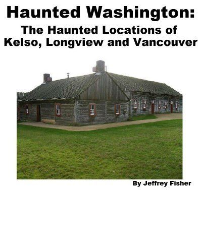 Haunted Washington: The Haunted Locations of Kelso, Longview and Vancouver by Jeffrey Fisher. $2.99. 15 pages. This guide offers information on all of the haunted locations in Kelso, Longview and Vancouver, Washington. Each location includes information on its history, and the spirit(s) believed to haunt the property. Show more Show less