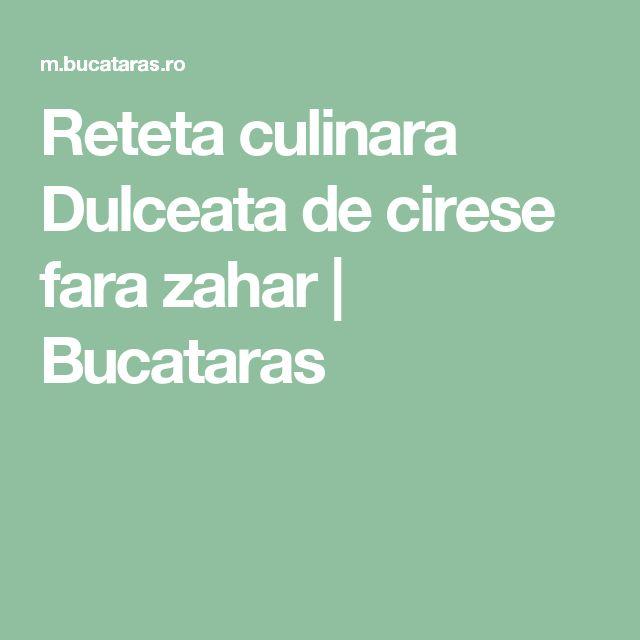 Reteta culinara Dulceata de cirese fara zahar   Bucataras