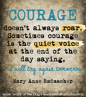 Courage doesn't always roar.